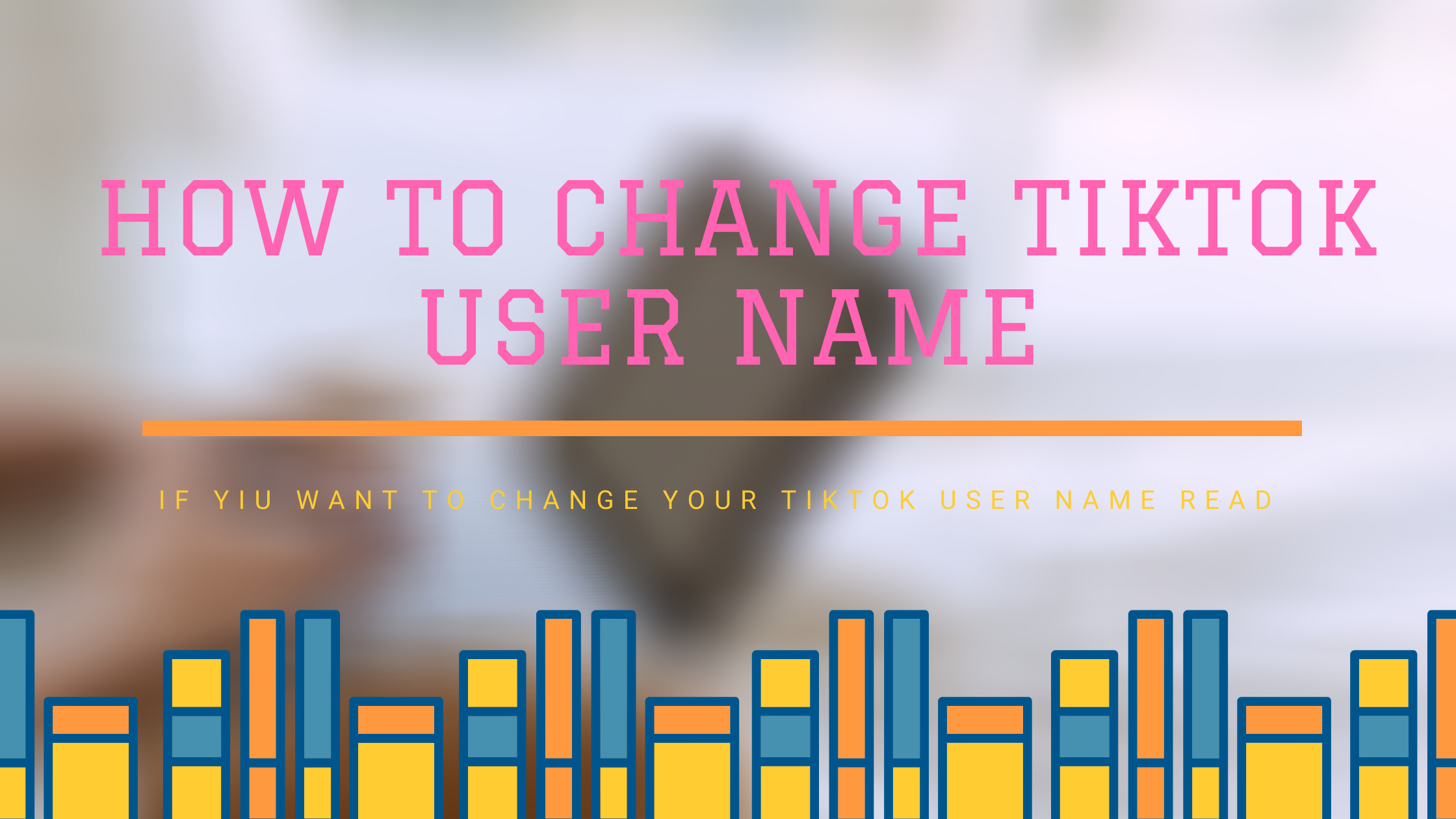How to change tiktok user name